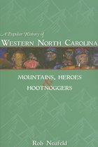 A POPULAR HISTORY OF WESTERN NORTH CAROLINA: MOUNTAINS, HEROES, & HOOTNOGGERS