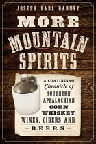 MORE MOUNTAIN SPIRITS - A CONTINUING CHRONICLE OF SOUTHERN APPALACHIAN CORN WHISKEY, WINES, CIDERS, AND BEERS