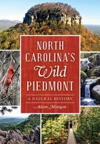 NORTH CAROLINA'S WILD PIEDMONT - A NATURAL HISTORY